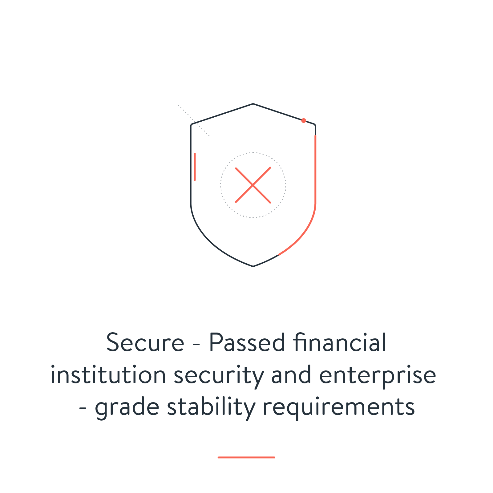 Secure - Passed financial institution security & enterprise grade stability requirements